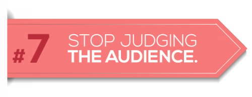 Stop Judging the Audience
