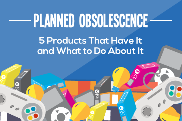 Planned Obsolescence 5 Products That Have It And What To