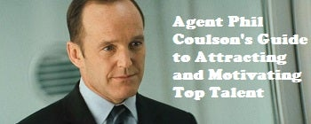 Post image for Agent Phil Coulson's Guide to Attracting and Motivating Top Talent