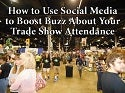 How to Use Social Media to Boost Buzz About Your Trade Show Attendance