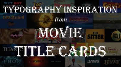Feature Film Fonts: Typography Inspiration from Movie Title Cards