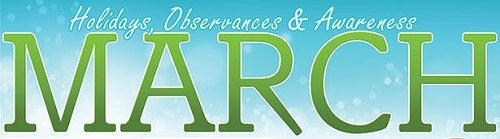March 2014 Holidays, Observances, and Awareness Dates: Plan Your Promotions!