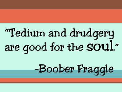 Boober Fraggle Quote