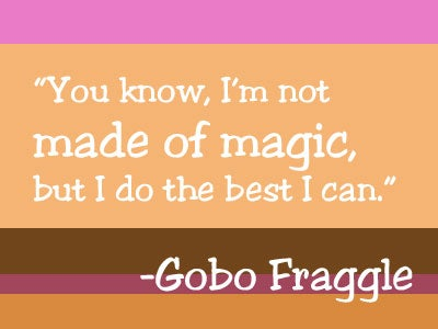 Gobo Fraggle Quote