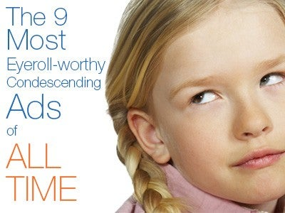 The 9 Most Eyerollworthy Condescending Ads of ALL TIME