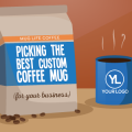 Mug Life: Picking the Best Custom Coffee Mug for your Business