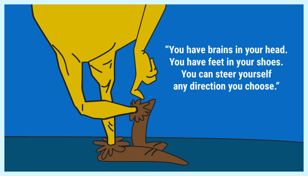 You have brains in your head, you have feet in your shoes quote