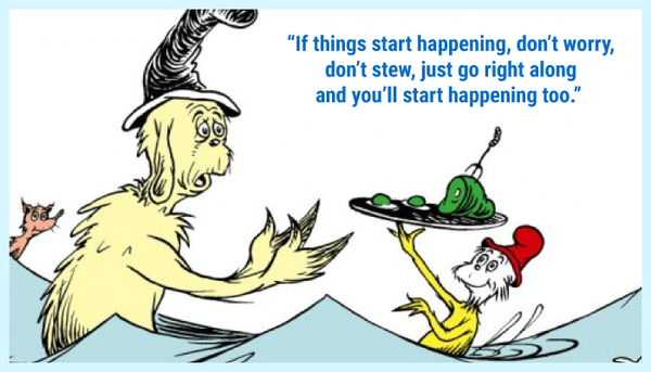 You'll start happening too Dr. Seuss quote