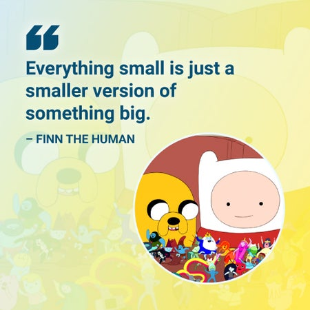 everything small is just a smaller version of something big adventure time quote