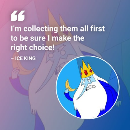 I'm collecting them all first ice king quote