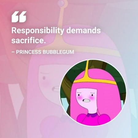 responsibility demands sacrifice princess bubblegum quote