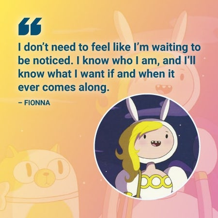 I don't need to feel like I'm waiting to be noticed adventure time quote