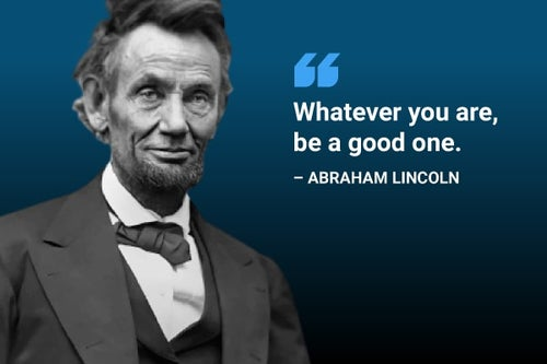 whatever you are be a good one abraham lincoln quote