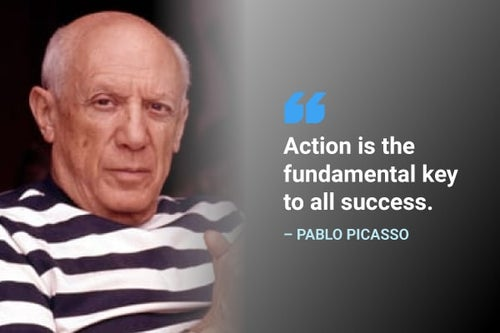 action is the fundamental key to all success pablo picasso