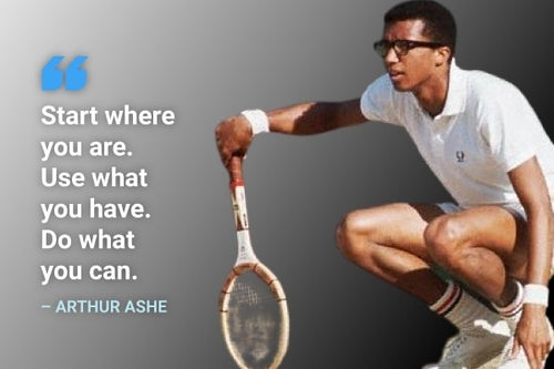 start where you are arthur ashe quote