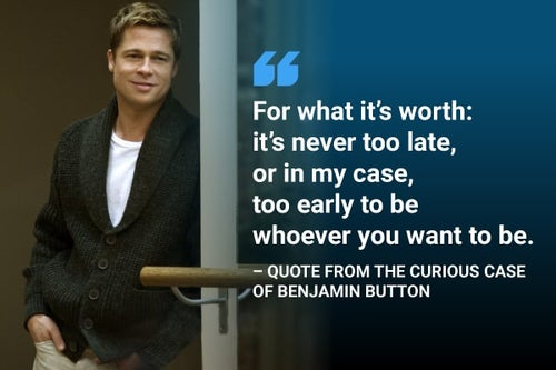 be whoever you want to be benjamin button quote