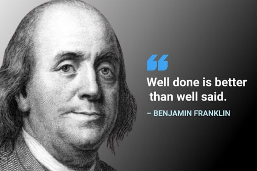 well done is better than well said benjamin franklin quote