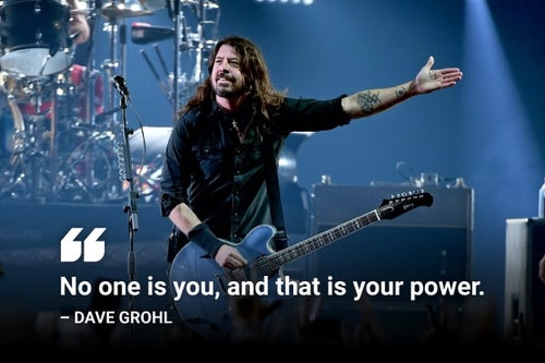 no one is you, and that is your power dave grohl