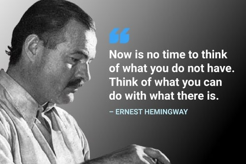 think of what you can do with what there is ernest hemingway quote