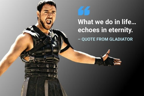 what we do in life echoes in eternity gladiator quote