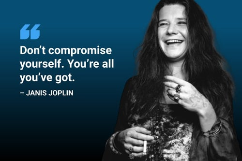 don't compromise yourself, you're all you've got janis joplin quote