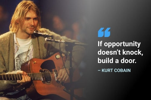 if opportunity doesn't knock build a door kurt cobain quote