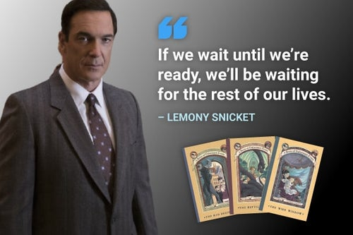 if we wait until we're ready, we'll be waiting for the rest of our lives lemony snicket