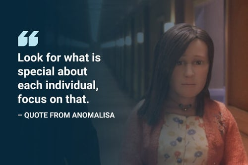 look for what is special about each individual anomalisa