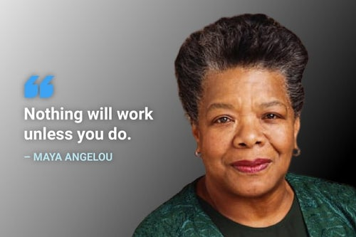 nothing will work unless you do maya angelou quote