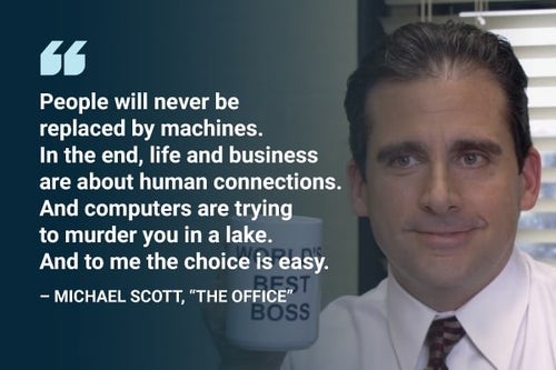 people will never be replaced by machines michael scott quote