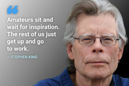 Amateurs sit and wait for inspiration stephen king quote