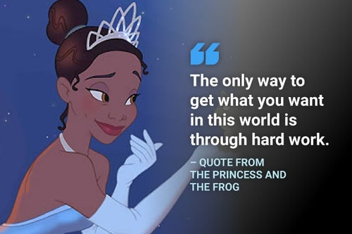 the only way to get what you want is through hard work princess and the frog