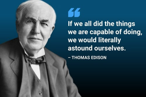 if we did all the things we are capable of doing, we would literally astound ourselves thomas edison