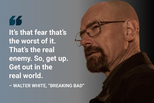 it's that fear that's the worst of it walter white breaking bad