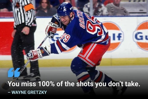 you miss 100% of the shots you don't take wayne gretzky quote